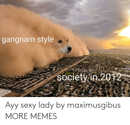 sexy: Ayy sexy lady by maximusgibus MORE MEMES