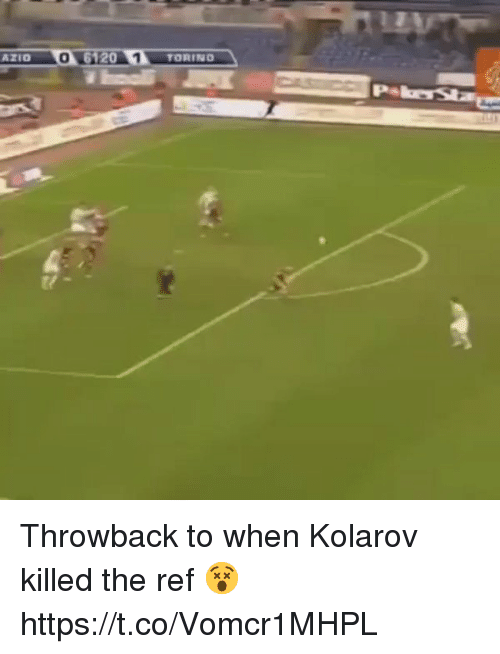 Soccer, The Ref, and Ref: AZIO 0  6120  1 TORING Throwback to when Kolarov killed the ref 😵 https://t.co/Vomcr1MHPL