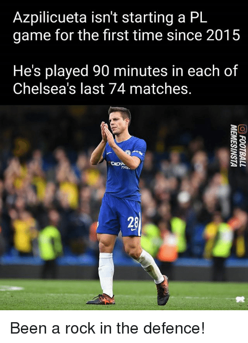 tyre: Azpilicueta isn't starting a PL  game for the first time since 2015  He's played 90 minutes in each of  Chelsea's last 74 matches.  TYRE.  28 Been a rock in the defence!