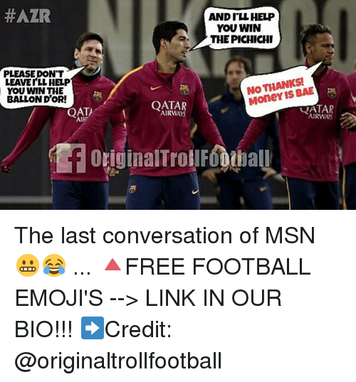 qatar airways:  #AZR  ANDILL HELP  YOU WIN  THE PICHICHI  PLEASEDON'T  LEAVET'LL HELP  YOU WIN THE  BALLON D'OR!  NO THANKS  Money IS BAE  QATAR  AIRWAYS  AIR  AIRWAS  OriginalTroE0h The last conversation of MSN 😬😂 ... 🔺FREE FOOTBALL EMOJI'S --> LINK IN OUR BIO!!! ➡️Credit: @originaltrollfootball