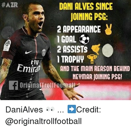 the maine:  #AZR  DANI ALVES SINCE  JOINING PSC:  2 APPERRANCE y  I GOAL  ASSISTS  TROPHY  tly  Emir  らAND THE MAIN REASON BEHIND  8  8  MEYMAR JOINING PSC!  OriginalTrollFootball DaniAlves 👀 ... ➡️Credit: @originaltrollfootball