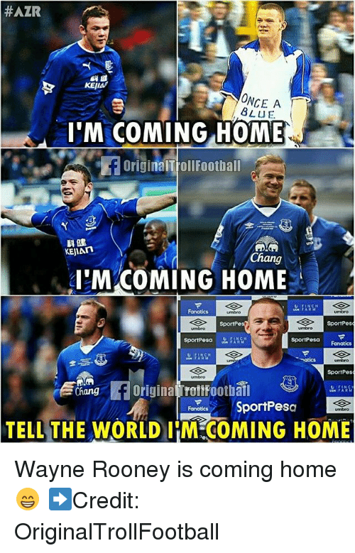 Im Coming Home:  #AZR  KEJIA  ONCE A  BLUE  I'M COMING HOME  OriginalT ollFoothall  科健  KEJIAn  Chang  'M COMING HOME  SportPes  SportPes  sportPesa FARCH  SportPesa  品,ARCH  SportPes  hang Origina TroltFoothal  FoncsSportPesa  TELL THE WORLD I COMING HOME Wayne Rooney is coming home 😁 ➡️Credit: OriginalTrollFootball
