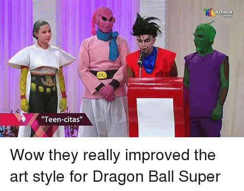 "Dragon Ball Super: azteca  roce  Teen-citas"" Wow they really improved the art style for Dragon Ball Super"