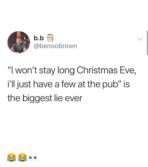 "Christmas, Memes, and B. B.: b.b  @benoobrown  ""I won't stay long Christmas Eve,  i'll just have a few at the pub"" is  the biggest lie ever 😂😂👀"