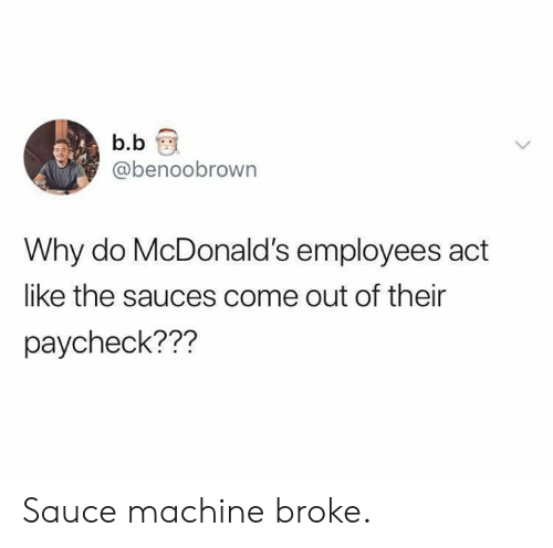B. B.: b.b  @benoobrown  Why do McDonald's employees act  like the sauces come out of their  paycheck??? Sauce machine broke.