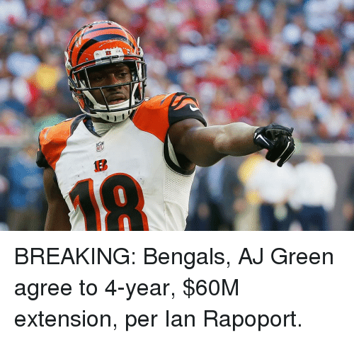 Sports, Bengals, and Break: B BREAKING: Bengals, AJ Green agree to 4-year, $60M extension, per Ian Rapoport.