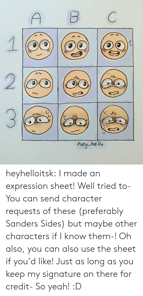 Target, Tumblr, and Yeah: B  C  2  hey-he'lle heyhelloitsk:  I made an expression sheet! Well tried to- You can send character requests of these (preferably Sanders Sides) but maybe other characters if I know them-!  Oh also, you can also use the sheet if you'd like! Just as long as you keep my signature on there for credit- So yeah! :D