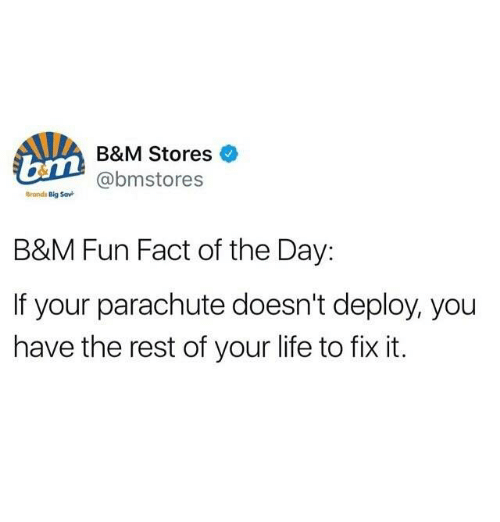 parachute: B&M Stores  @bmstores  Brands Big Sav  B&M Fun Fact of the Day:  If your parachute doesn't deploy, you  have the rest of your life to fix it.