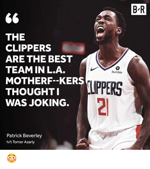 Best, Clippers, and Bumble: B R  2  THE  CLIPPERS  ARE THE BEST  TEAM IN L.A  MOTHERF-KERS UDDr  THOUGHTI  WAS JOKING  bumble  UPPERS  Patrick Beverley  h/t Tomer Azarly 😳