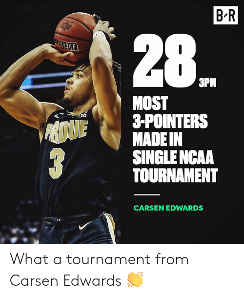 Ncaa: B R  28  3PM  MOST  3-POINTERS  MADE IN  SINGLE NCAA  TOURNAMENT  CARSEN EDWARDS What a tournament from Carsen Edwards 👏