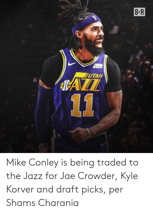 Traded: B R  5  lUTAH  IAZZ  11 Mike Conley is being traded to the Jazz for Jae Crowder, Kyle Korver and draft picks, per Shams Charania