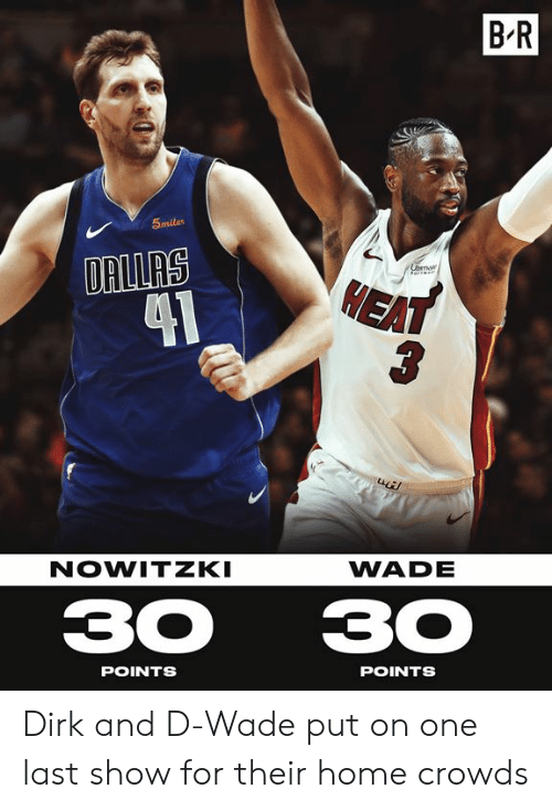 Home, One, and D Wade: B R  5miles  DRILRS  1  HEA  NOWITZKI  WADE  3030  POINTS  POINTS Dirk and D-Wade put on one last show for their home crowds