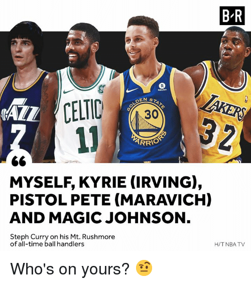 Kyrie Irving, Magic Johnson, and Magic: B-R  AZZ  30  MYSELF, KYRIE (IRVING),  PISTOL PETE (MARAVICH)  AND MAGIC JOHNSON  Steph Curry on his Mt. Rushmore  of all-time ball handlers  H/TNBA TV Who's on yours? 🤨