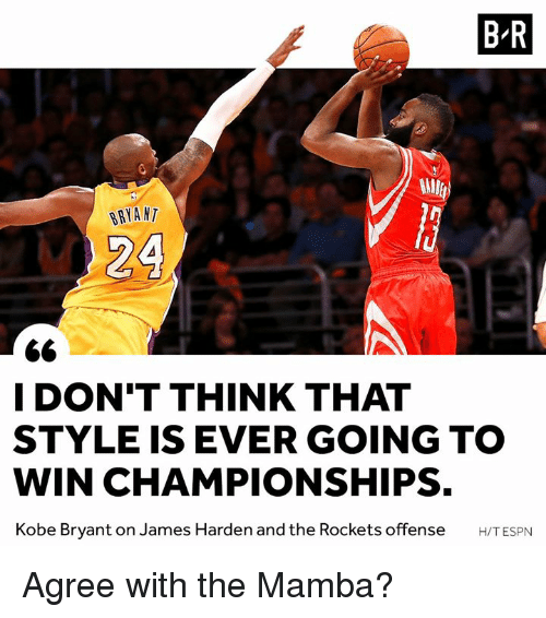James Harden, Kobe Bryant, and Kobe: B-R  BRYA NT  24  I DON'T THINK THAT  STYLE IS EVER GOING TO  WIN CHAMPIONSHIPS.  Kobe Bryant on James Harden and the Rockets offense H/TESPN Agree with the Mamba?