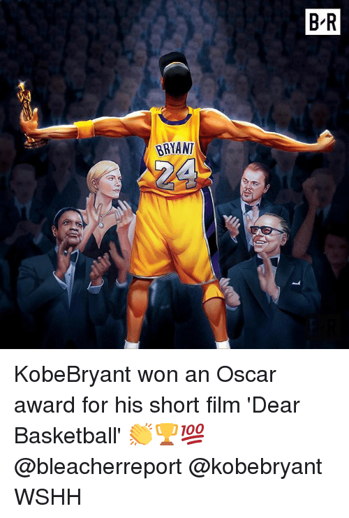 Basketball, Memes, and Wshh: B-R  BRYANT KobeBryant won an Oscar award for his short film 'Dear Basketball' 👏🏆💯 @bleacherreport @kobebryant WSHH