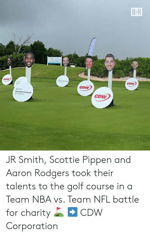 Aaron Rodgers, J.R. Smith, and Nba: B-R  CDW  Meelett Packand  Etpse  CDW  CDW  Hew  Eet  CDW  Hewlett Packard  Enterprise JR Smith, Scottie Pippen and Aaron Rodgers took their talents to the golf course in a Team NBA vs. Team NFL battle for charity ⛳️  ➡️ CDW Corporation