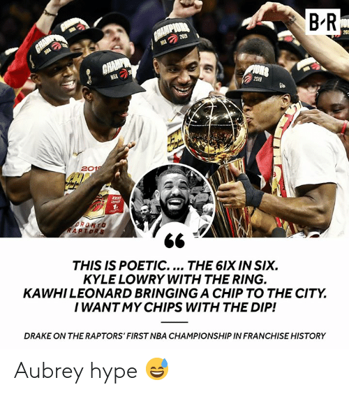 raptors: B R  CHAMPIOR  GHAMP  2019  20  GHAMP  NBA  2019  2019  RONTO  RAPTORS  THIS IS POETIC.... THE 6IX IN SIX  KYLE LOWRY WITH THE RING.  KAWHILEONARD BRINGINGA CHIP TO THE CITY  I WANT MY CHIPS WITH THE DIP!  DRAKE ON THE RAPTORS' FIRST NBA CHAMPIONSHIP IN FRANCHISE HISTORY Aubrey hype 😅