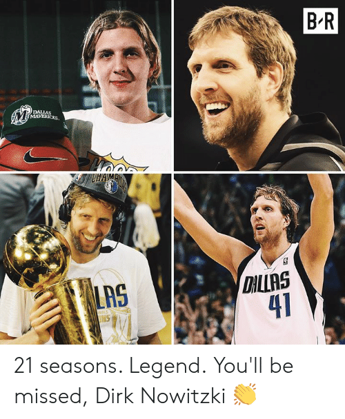 Dirk Nowitzki, Legend, and Haim: B R  DALIAS  MAVERICKS  HAIM  DILLAS  41  nS 21 seasons. Legend.  You'll be missed, Dirk Nowitzki 👏