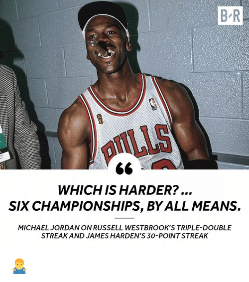Michael Jordan, Jordan, and Michael: B R  DIILLS  WHICH IS HARDER?...  SIX CHAMPIONSHIPS, BY ALL MEANS.  MICHAEL JORDAN ON RUSSELL WESTBROOK'S TRIPLE-DOUBLE  STREAK AND JAMES HARDEN'S 30-POINT STREAK 🤷‍♂️