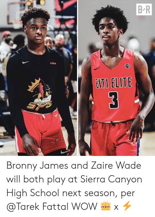 Next Season: B-R  ETI ELITE Bronny James and Zaire Wade will both play at Sierra Canyon High School next season, per @Tarek Fattal  WOW 👑  x ⚡️