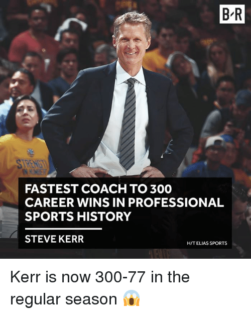 Steve Kerr: B-R  FASTEST COACH TO 300  CAREER WINS IN PROFESSIONAL  SPORTS HISTORY  STEVE KERR  HIT ELIAS SPORTS Kerr is now 300-77 in the regular season 😱