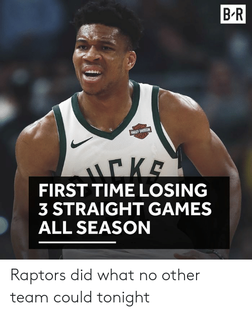 Games, Time, and Team: B-R  FIRST TIME LOSING  3 STRAIGHT GAMES  ALL SEASON Raptors did what no other team could tonight