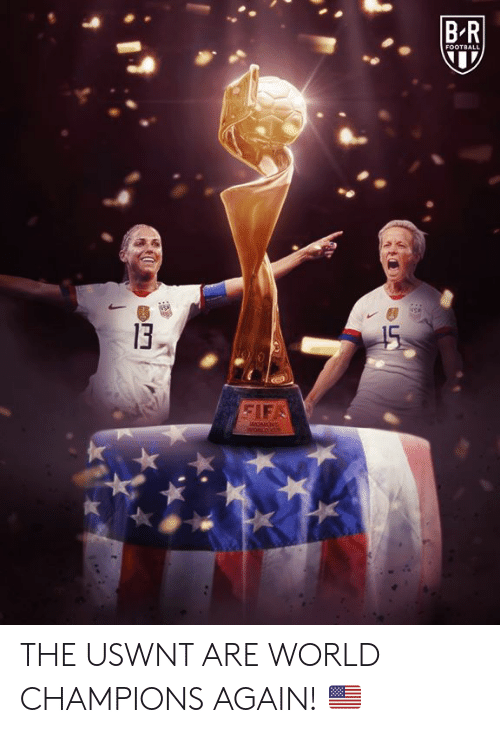 Fifa, Football, and World: B-R  FOOTBALL  13  15  FIFA  WOMLNS  U THE USWNT ARE WORLD CHAMPIONS AGAIN! 🇺🇸
