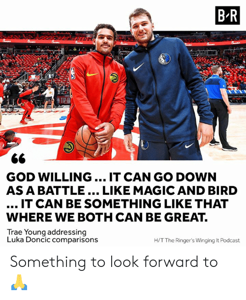 God, Magic, and Podcast: B-R  GOD WILLING IT CAN GO DOWN  AS A BATTLE... LIKE MAGIC AND BIRD  IT CAN BE SOMETHING LIKE THAT  WHERE WE BOTH CAN BE GREAT.  Trae Youna addressina  Luka Doncic comparisons  H/T The Ringer's Winging It Podcast Something to look forward to 🙏