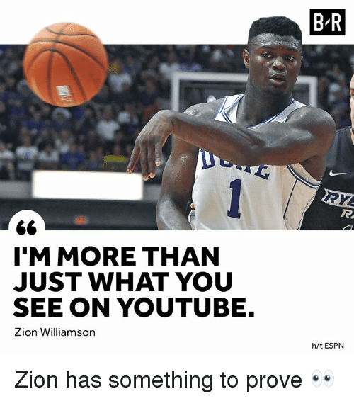 Espn, youtube.com, and Zion: B-R  I'MMORE THAN  JUST WHAT YOU  SEE ON YOUTUBE.  Zion Williamsorn  h/t ESPN Zion has something to prove 👀