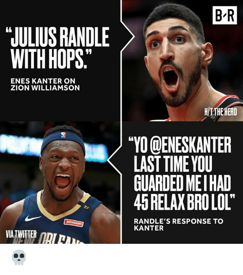 "Enes Kanter, Lol, and Twitter: B R  JULIUS RANDLE  WITH HOPS""  ENES KANTER ON  ZION WILLIAMSON  HITHE HERD  ""YO@ENESKANTER  LAST TIME YOU  GUARDED MEIHAD  45 RELAX BRO LOL""  TB  RANDLE'S RESPONSE TO  KANTER  ZATARAINS  VIA TWITTER NI 💀"