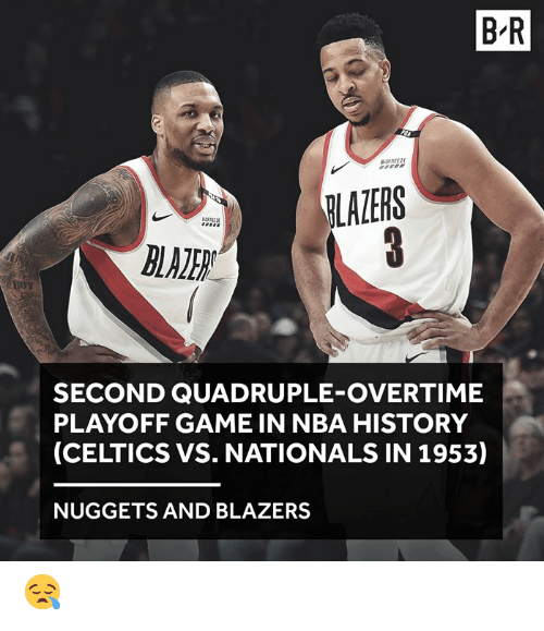 Nba, Celtics, and Game: B-R  LAZERS  SECOND QUADRUPLE-OVERTIME  PLAYOFF GAME IN NBA HISTORY  (CELTICS VS. NATIONALS IN 1953)  NUGGETS AND BLAZERS 😪