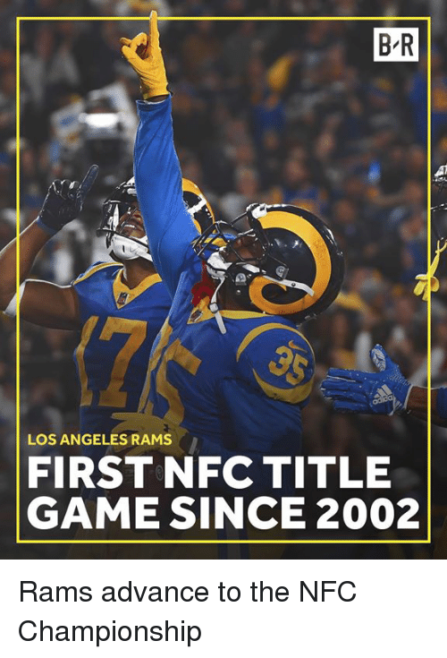 Nfc Championship: B-R  LOS ANGELES RAMS  FIRST NFC TITLE  GAME SINCE 2002 Rams advance to the NFC Championship