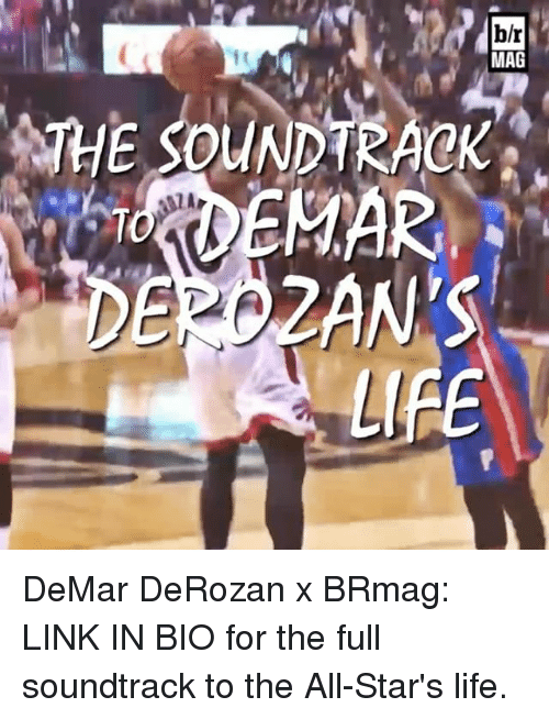 All Star, DeMar DeRozan, and Sports: b/r  MAG  ME SOUNDTRACK  LIBE DeMar DeRozan x BRmag: LINK IN BIO for the full soundtrack to the All-Star's life.