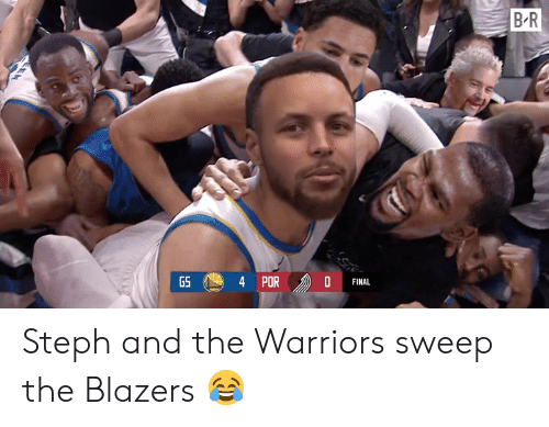 Warriors, Blazers, and The Warriors: B R  PORD  GS  FINAL Steph and the Warriors sweep the Blazers 😂