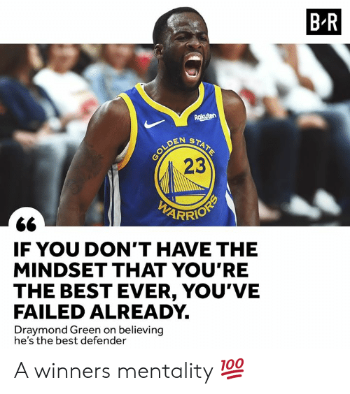 mentality: B R  Rakuten  STATE  OLDEN  23  IF YOU DON'T HAVE THE  MINDSET THAT YOU'RE  THE BEST EVER, YOU'VE  FAILED ALREADY  Draymond Green on believing  he's the best defender A winners mentality 💯