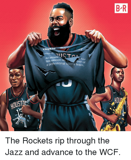 Sports, Her, and Jazz: B R  rooki  noun  An athlete  first season as  r her  ber of  ofessional sports team  HO  HOUS The Rockets rip through the Jazz and advance to the WCF.