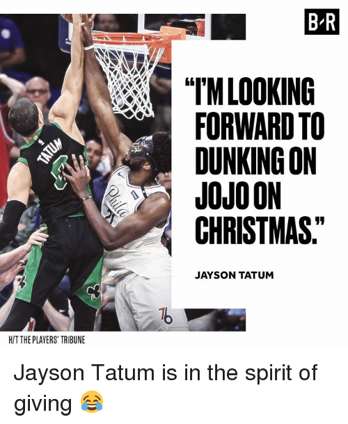 "Christmas, Spirit, and The Spirit: B-R  ""TMLOOKING  FORWARD TO  DUNKING ON  JOJOON  CHRISTMAS.  JAYSON TATUM  H/T THE PLAYERS TRIBUNE Jayson Tatum is in the spirit of giving 😂"