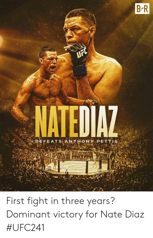 Ufc, Nate Diaz, and Fight: B R  UFC  NATEDIAZ  DEFEATS A NTHONY PETTIS  BA First fight in three years?  Dominant victory for Nate Diaz  #UFC241
