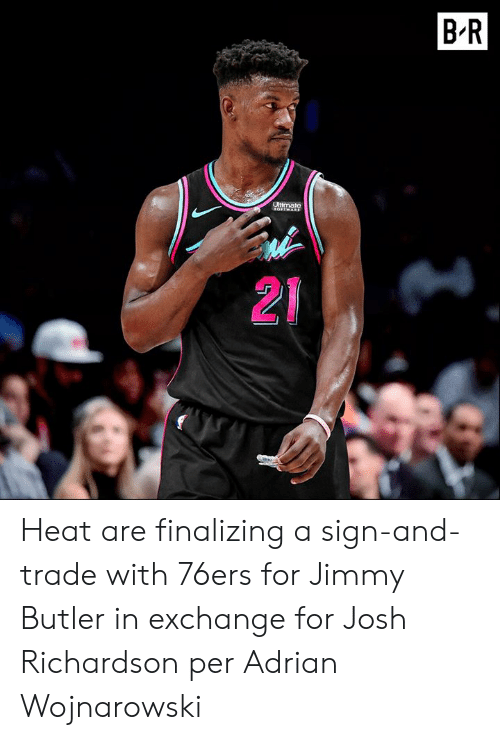 butler: B R  Ultimate  21 Heat are finalizing a sign-and-trade with 76ers for Jimmy Butler in exchange for Josh Richardson per Adrian Wojnarowski