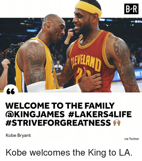 Family, Kobe Bryant, and Twitter: B-R  VE  WELCOME TO THE FAMILY  ( KINGJAMES #LAKERS4LIFE  #STRIVEFORGREATNESS 을을  Kobe Bryant  via Twitter Kobe welcomes the King to LA.