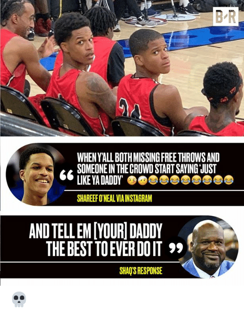 Instagram, Best, and Tell Em: B-R  WHEN Y'ALL BOTH MISSINGFREE THROWS AND  SOMEONE IN THE CROWD START SAYING JUST  LIKE YA DADDY  SHAREEF O'NEAL VIA INSTAGRAM  AND TELL EM[YOURI DADDY  THE BEST TO EVER DO IT  SHAQ'S RESPONSE 💀