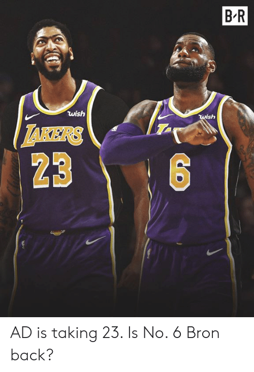 Back, No.6, and Takers: B-R  wish  wish  TAKERS  23 AD is taking 23. Is No. 6 Bron back?