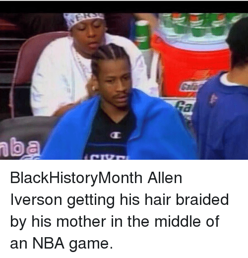Nba Games: ba BlackHistoryMonth Allen Iverson getting his hair braided by his mother in the middle of an NBA game.