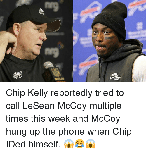 Chip Kelly, Phone, and Sports: Baa  6au Chip Kelly reportedly tried to call LeSean McCoy multiple times this week and McCoy hung up the phone when Chip IDed himself. 😱😂😱
