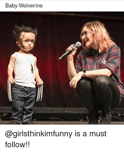 Memes, Wolverine, and Baby: Baby Wolverine @girlsthinkimfunny is a must follow!!