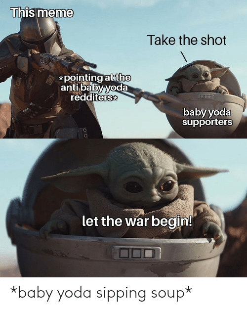 Sipping: *baby yoda sipping soup*