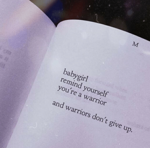 Warriors, Warrior, and Youre: babygirl  remind yourself  you're a warrior  and warriors don't give up.