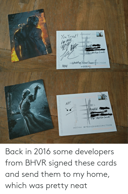 In 2016: Back in 2016 some developers from BHVR signed these cards and send them to my home, which was pretty neat