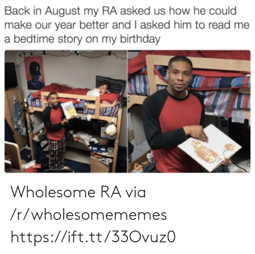 R Wholesomememes: Back in August my RA asked us how he could  make our year better and I asked him to read me  a bedtime story on my birthday Wholesome RA via /r/wholesomememes https://ift.tt/33Ovuz0