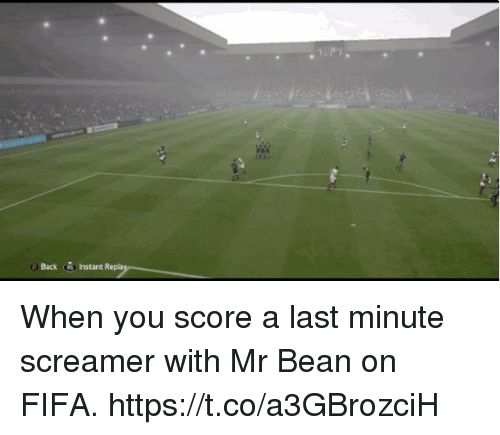Sizzle: Back Instant Repla When you score a last minute screamer with Mr Bean on FIFA. https://t.co/a3GBrozciH